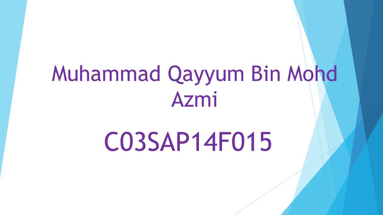 Muhammad Qayyum Bin Mohd Azmi C03SAP14F015