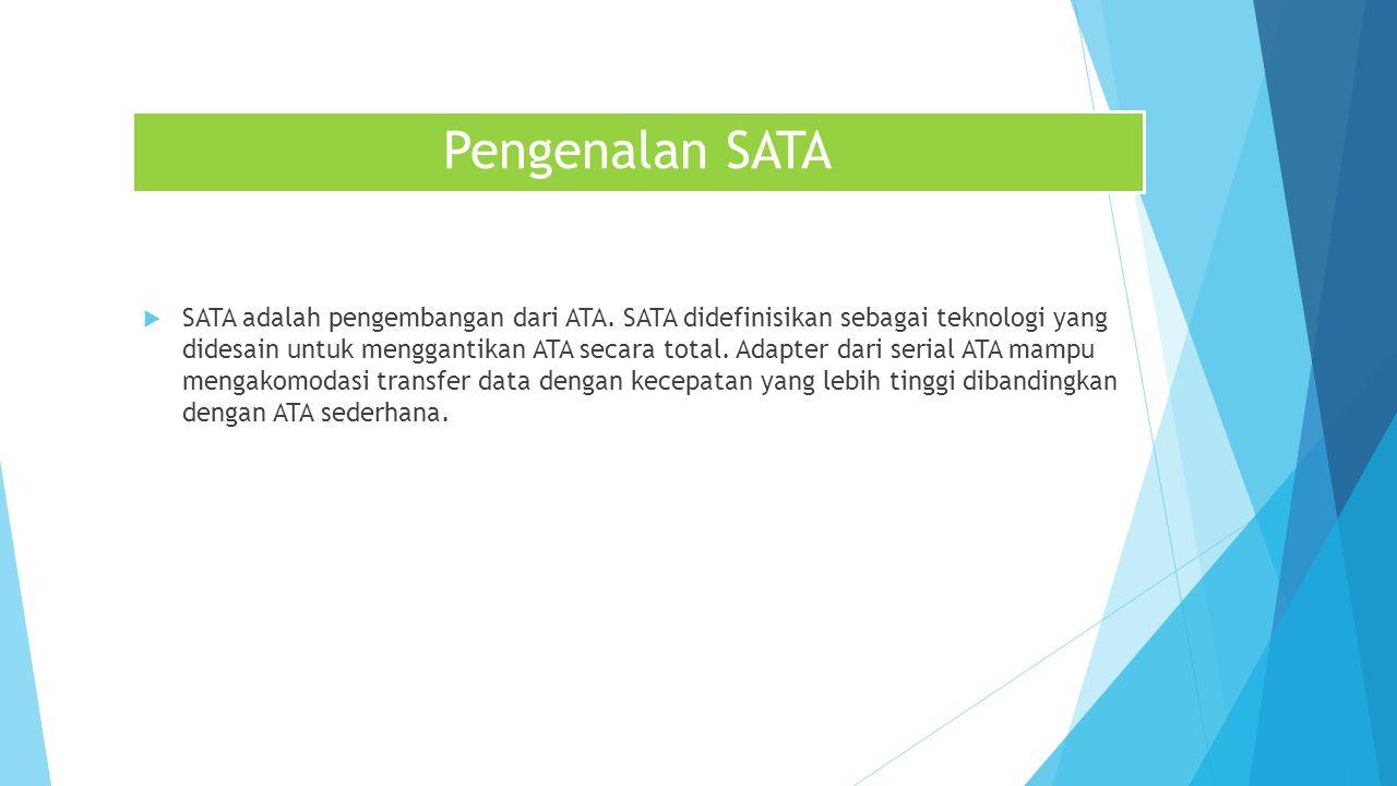 Pengenalan SATA  SATA adalah pengembangan dari ATA.