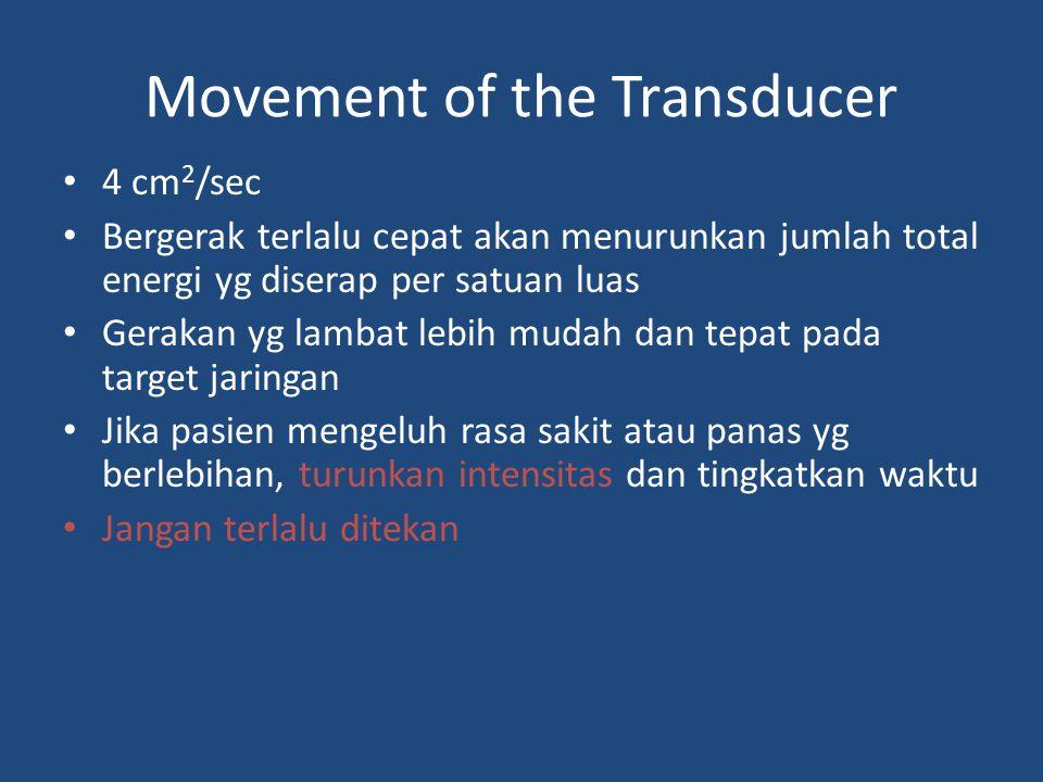 Movement of the Transducer 4 cm 2 /sec Bergerak terlalu cepat akan menurunkan jumlah total energi yg diserap per satuan luas Gerakan yg lambat lebih m