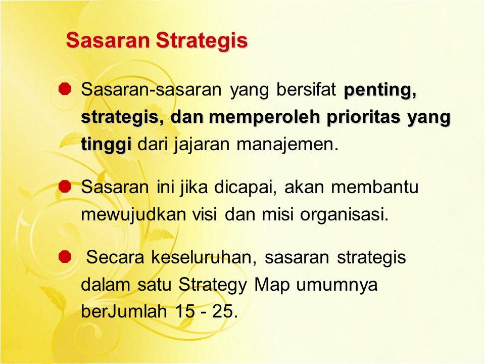 Sasaran Strategis penting, strategis, dan memperoleh prioritas yang tinggi  Sasaran-sasaran yang bersifat penting, strategis, dan memperoleh priorita