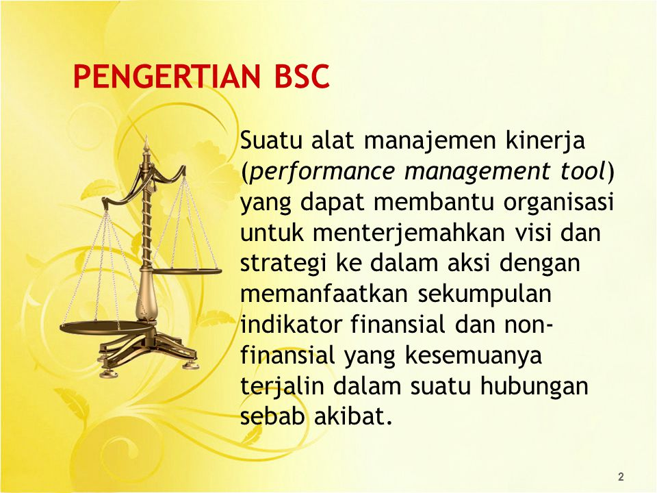 BALANCED SCORECARD : DEFINITION Balanced Scorecard is a framework that enables BKKBN execute its strategy better by translating its vision, mission and strategy into a set of measurable actions.