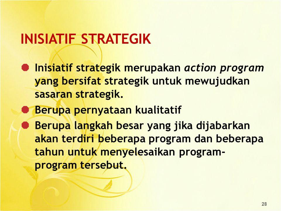 28 INISIATIF STRATEGIK  Inisiatif strategik merupakan action program yang bersifat strategik untuk mewujudkan sasaran strategik.  Berupa pernyataan
