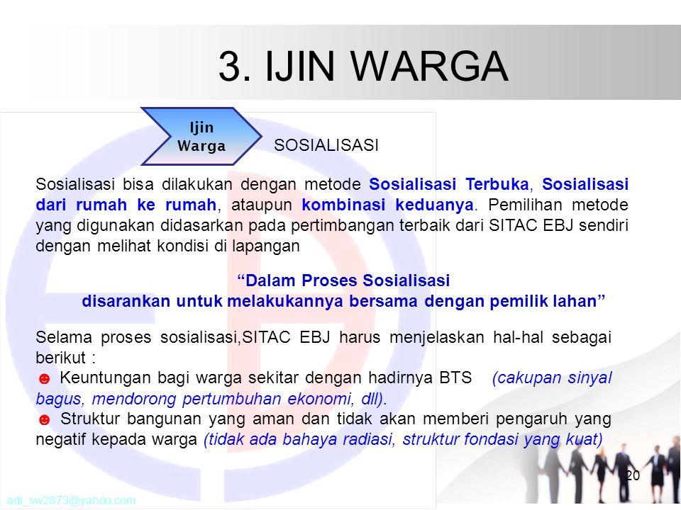 3. IJIN WARGA 20 Ijin Warga SOSIALISASI Selama proses sosialisasi,SITAC EBJ harus menjelaskan hal-hal sebagai berikut : ☻ Keuntungan bagi warga sekita