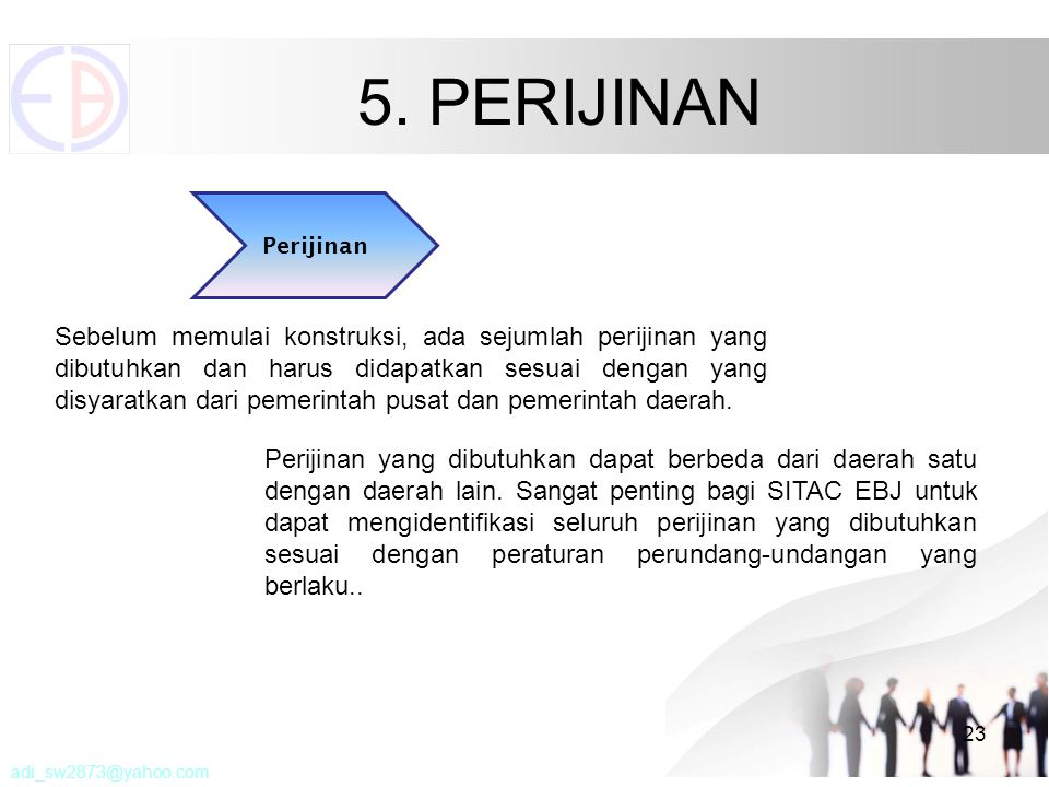 5. PERIJINAN 23 Perijinan Sebelum memulai konstruksi, ada sejumlah perijinan yang dibutuhkan dan harus didapatkan sesuai dengan yang disyaratkan dari