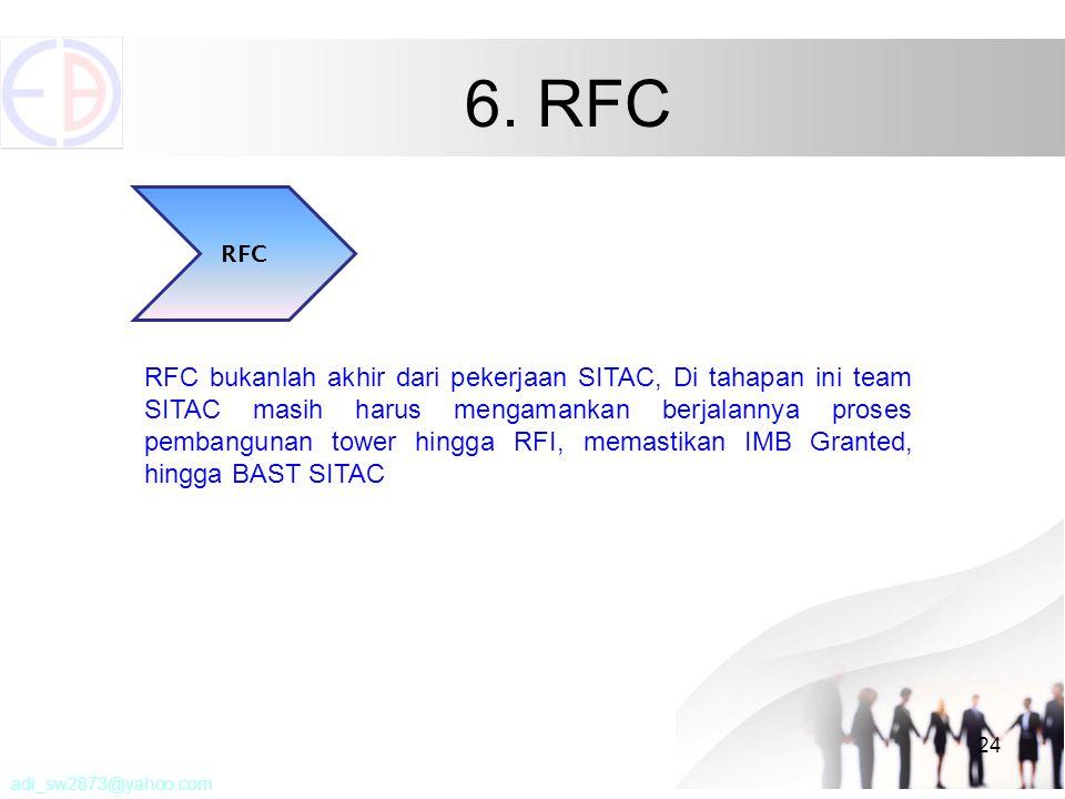 6. RFC 24 RFC RFC bukanlah akhir dari pekerjaan SITAC, Di tahapan ini team SITAC masih harus mengamankan berjalannya proses pembangunan tower hingga R