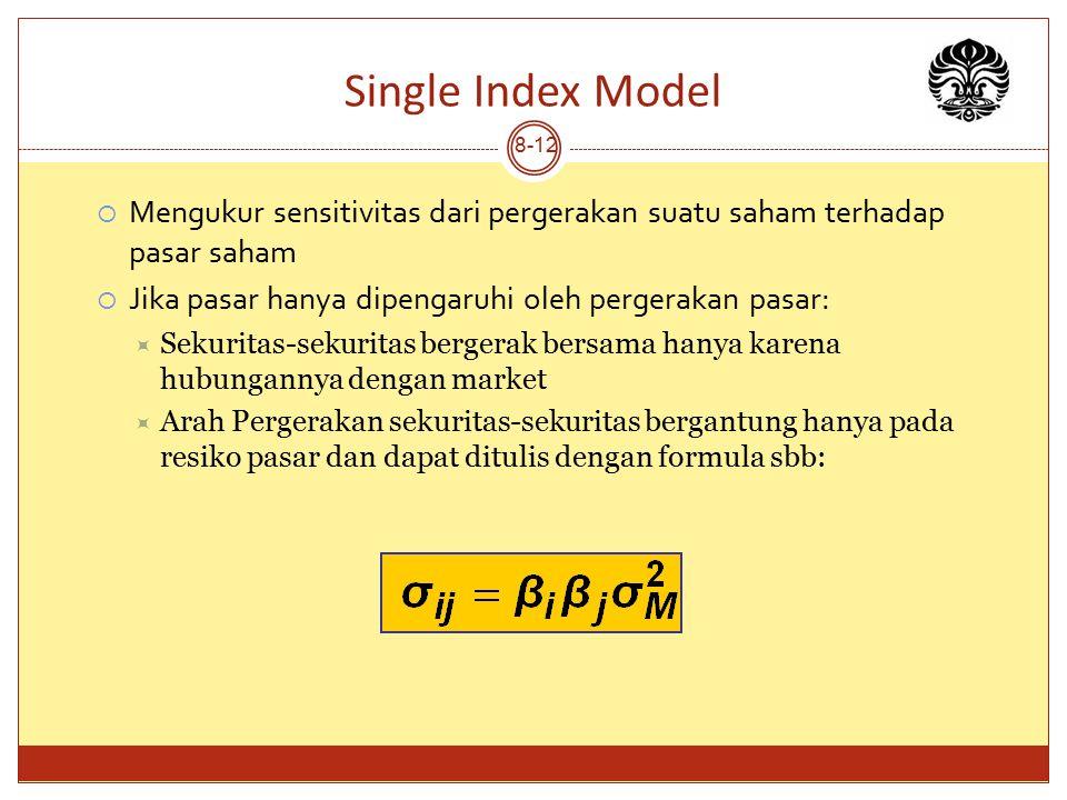 Single Index Model 8-12  Mengukur sensitivitas dari pergerakan suatu saham terhadap pasar saham  Jika pasar hanya dipengaruhi oleh pergerakan pasar: