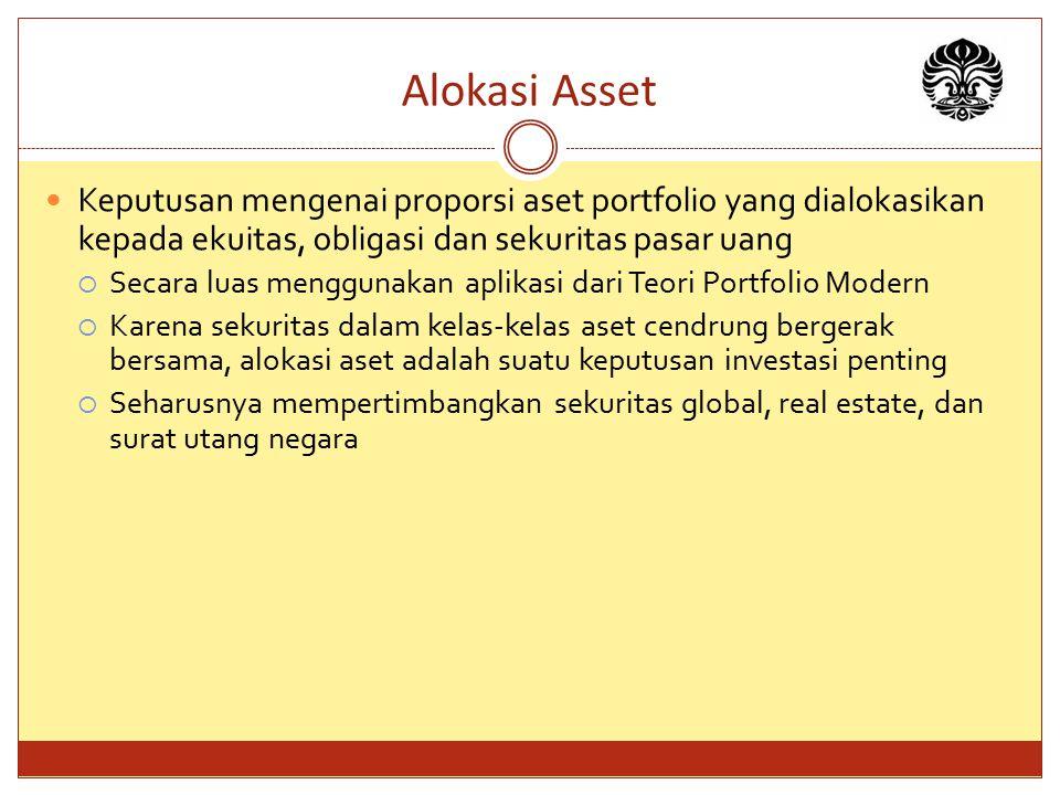 Alokasi Asset Keputusan mengenai proporsi aset portfolio yang dialokasikan kepada ekuitas, obligasi dan sekuritas pasar uang  Secara luas menggunakan