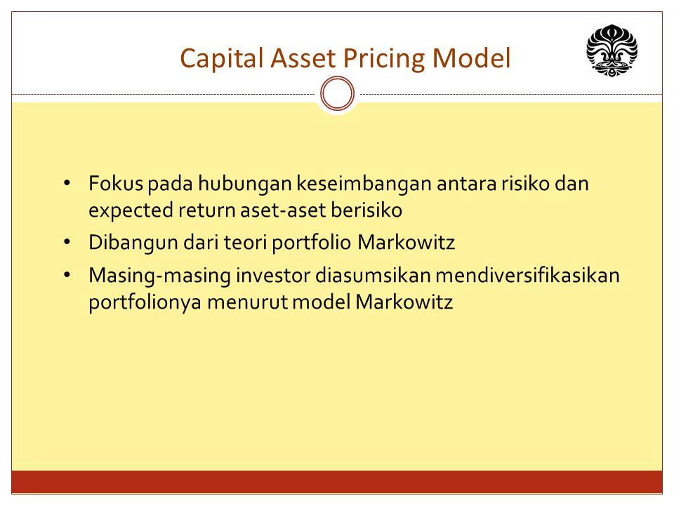 Capital Asset Pricing Model Fokus pada hubungan keseimbangan antara risiko dan expected return aset-aset berisiko Dibangun dari teori portfolio Markow