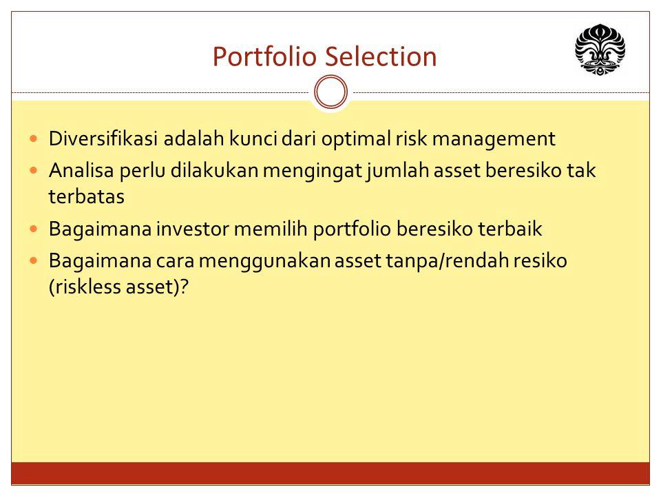 Portfolio Selection Diversifikasi adalah kunci dari optimal risk management Analisa perlu dilakukan mengingat jumlah asset beresiko tak terbatas Bagai
