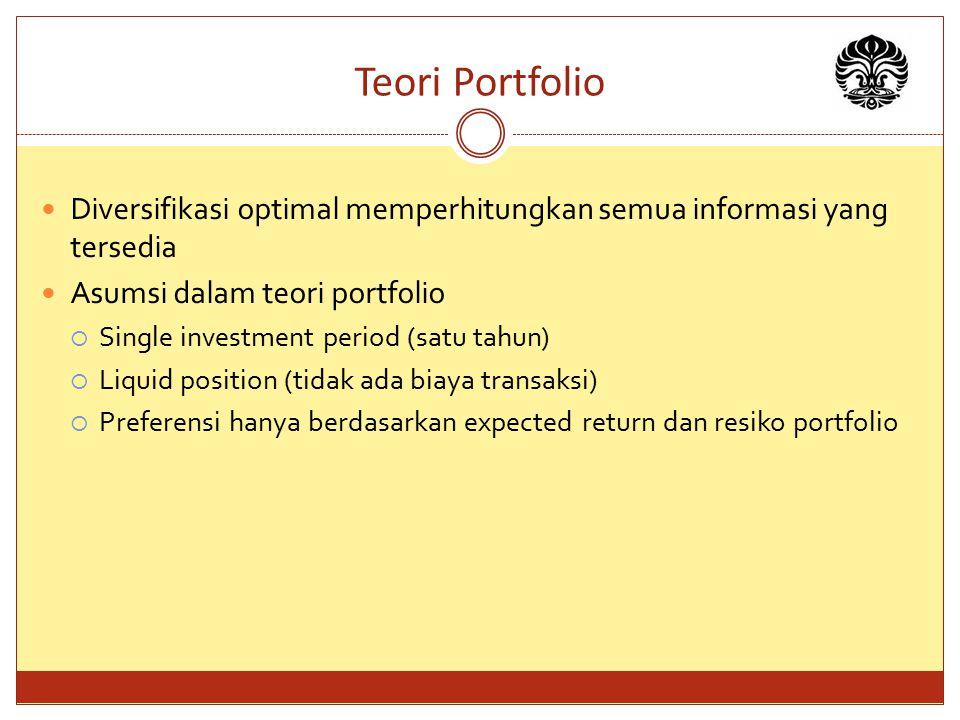 Teori Portfolio Diversifikasi optimal memperhitungkan semua informasi yang tersedia Asumsi dalam teori portfolio  Single investment period (satu tahu