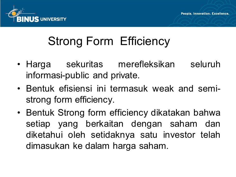 Strong Form Efficiency Harga sekuritas merefleksikan seluruh informasi-public and private.