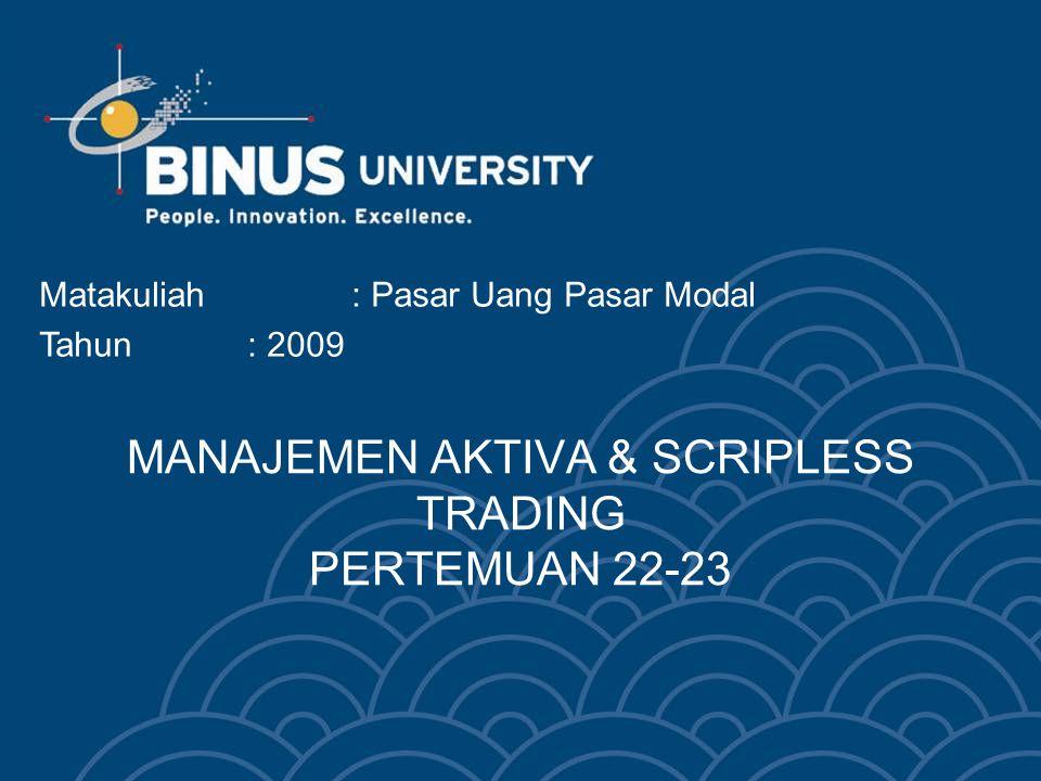 Scripless Trading Mekanisme perdagangan tanpa warkat (scripless trading) bertujuan untuk menjamin keamanan transaksi yang memiliki turn over yang tinggi.