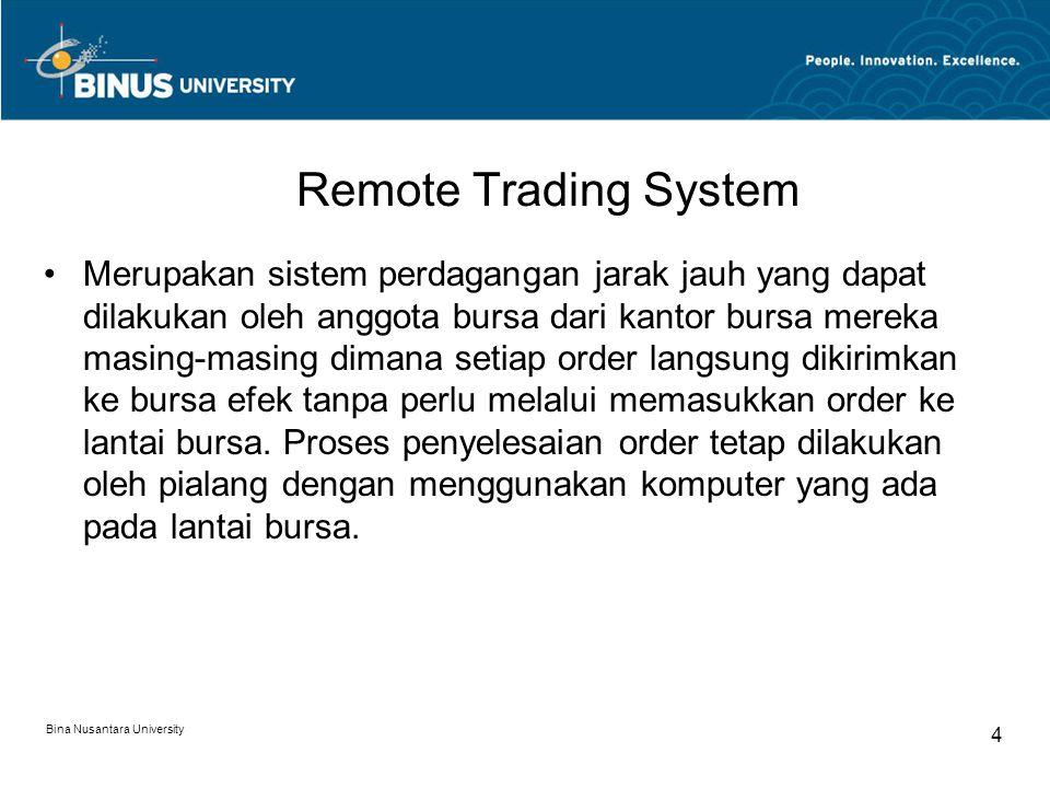 Remote Trading System Merupakan sistem perdagangan jarak jauh yang dapat dilakukan oleh anggota bursa dari kantor bursa mereka masing-masing dimana setiap order langsung dikirimkan ke bursa efek tanpa perlu melalui memasukkan order ke lantai bursa.