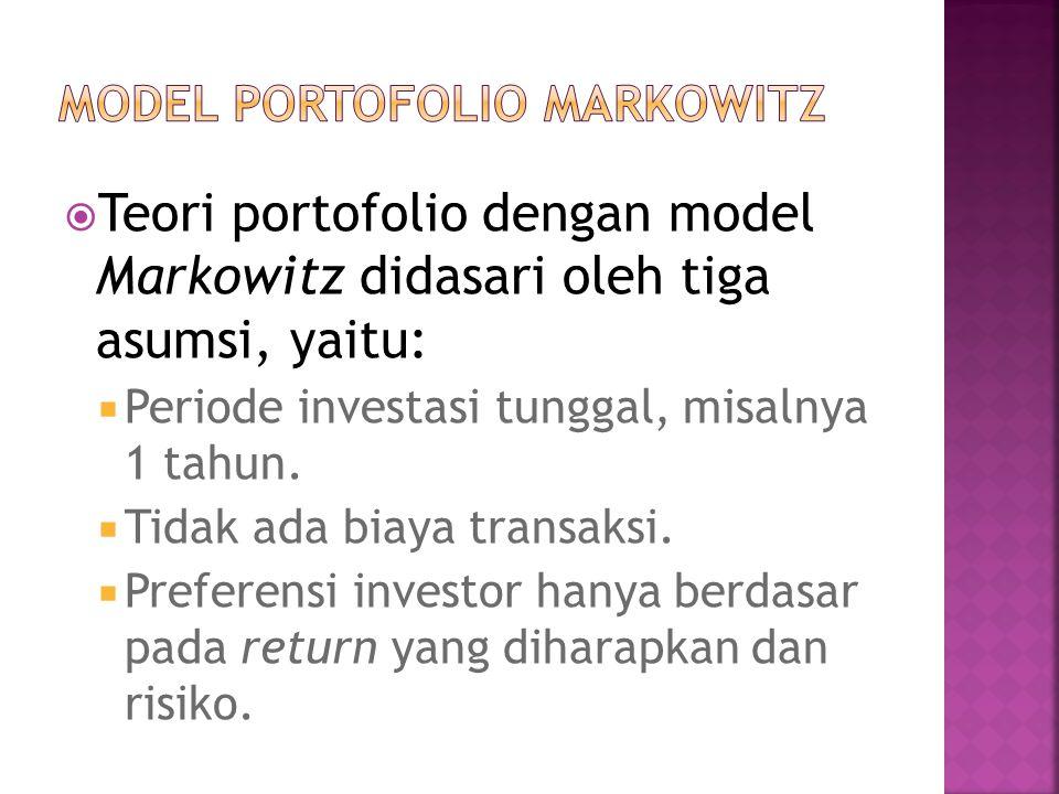 Teori portofolio dengan model Markowitz didasari oleh tiga asumsi, yaitu:  Periode investasi tunggal, misalnya 1 tahun.  Tidak ada biaya transaksi