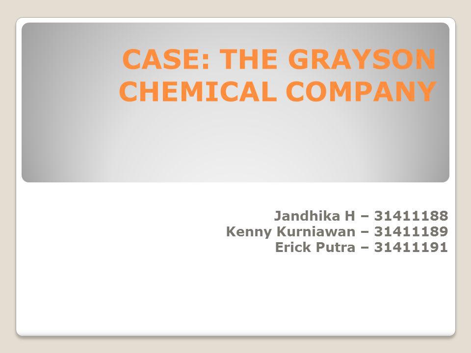 CASE: THE GRAYSON CHEMICAL COMPANY Jandhika H – 31411188 Kenny Kurniawan – 31411189 Erick Putra – 31411191