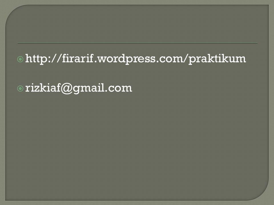  http://firarif.wordpress.com/praktikum  rizkiaf@gmail.com