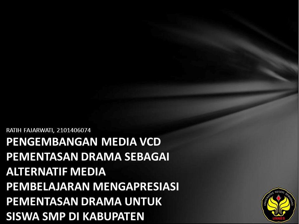 Identitas Mahasiswa - NAMA : RATIH FAJARWATI - NIM : 2101406074 - PRODI : Pendidikan Bahasa, Sastra Indonesia, dan Daerah (Pendidikan Bahasa dan Sastra Indonesia) - JURUSAN : Bahasa & Sastra Indonesia - FAKULTAS : Bahasa dan Seni - EMAIL : ratih_aku pada domain yahoo.co.id - PEMBIMBING 1 : Drs.Mukh Doyin,M.Si.