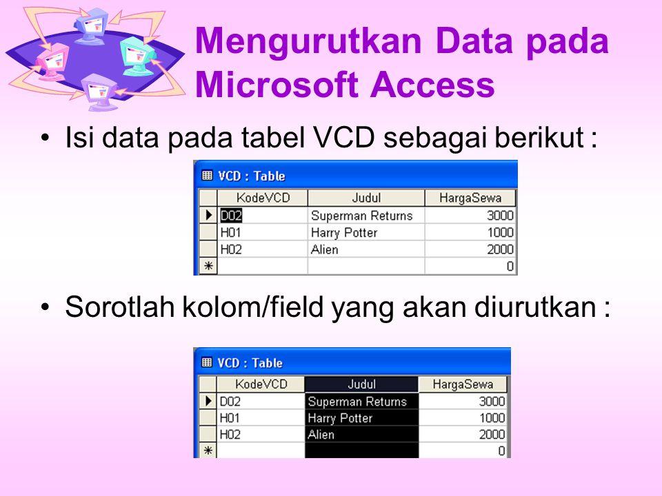 Mengurutkan Data pada Microsoft Access Klik menu Record, sort Ascending, untuk mengurutkan data yang terkecil ke yang terbesar.Atau Descending untuk sebaliknya Hasil Pengurutan Ascending :