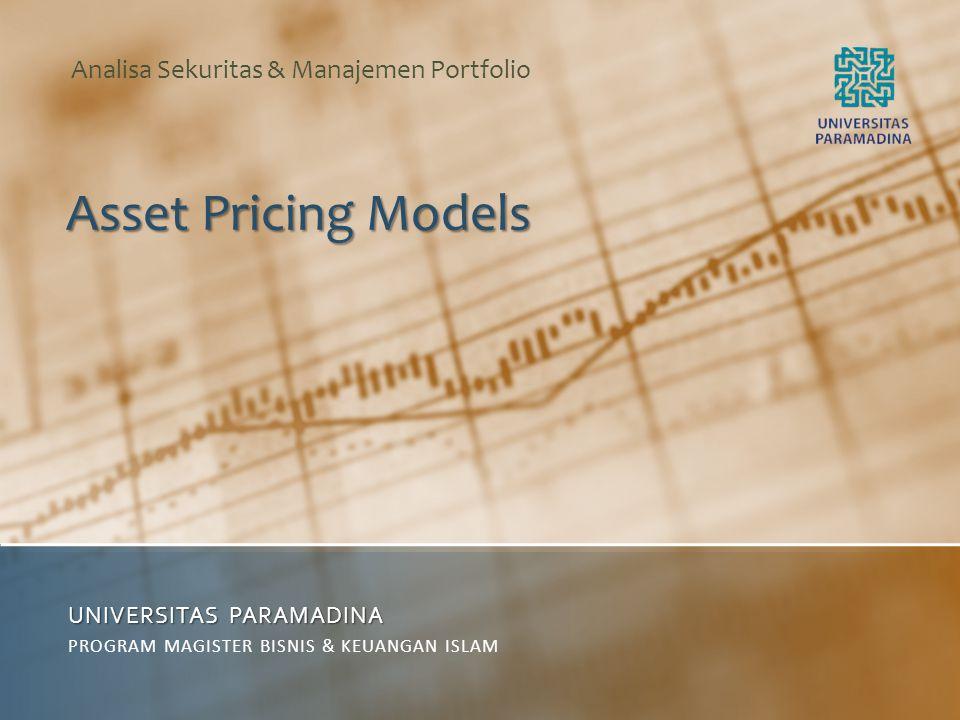 Asset Pricing Models UNIVERSITAS PARAMADINA PROGRAM MAGISTER BISNIS & KEUANGAN ISLAM Analisa Sekuritas & Manajemen Portfolio