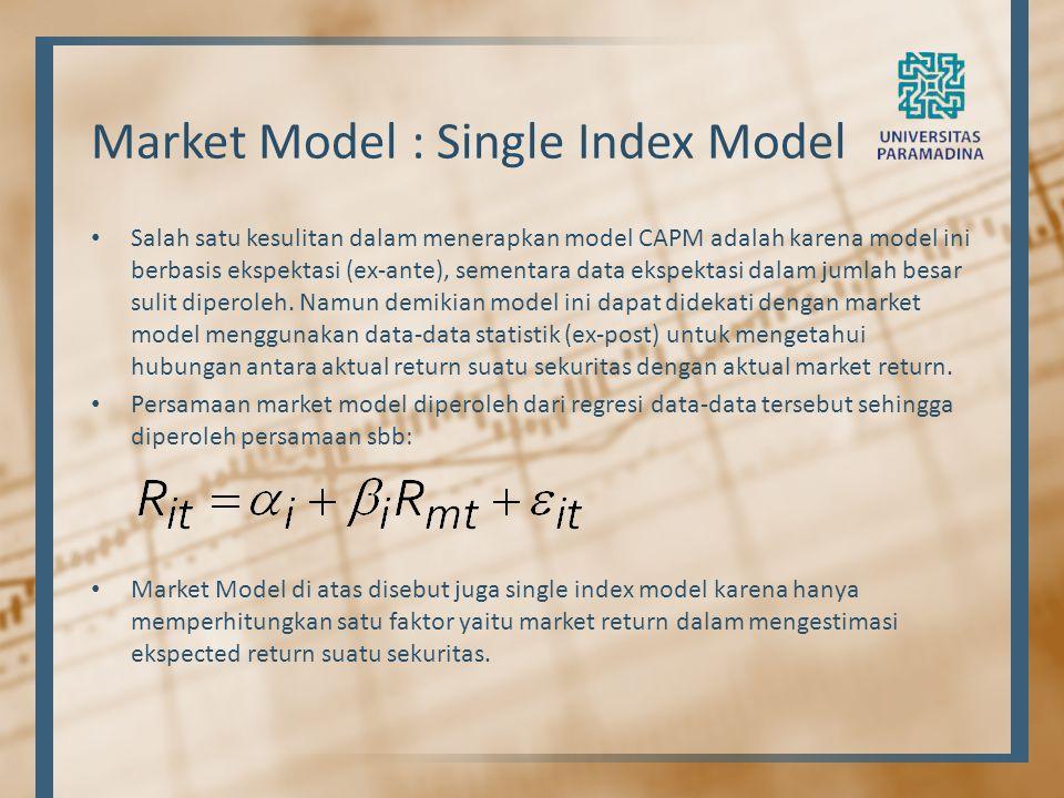 Market Model : Single Index Model Salah satu kesulitan dalam menerapkan model CAPM adalah karena model ini berbasis ekspektasi (ex-ante), sementara da
