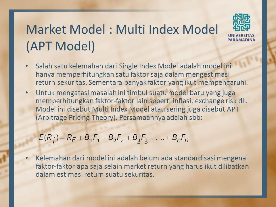 Market Model : Multi Index Model (APT Model) Salah satu kelemahan dari Single Index Model adalah model ini hanya memperhitungkan satu faktor saja dala