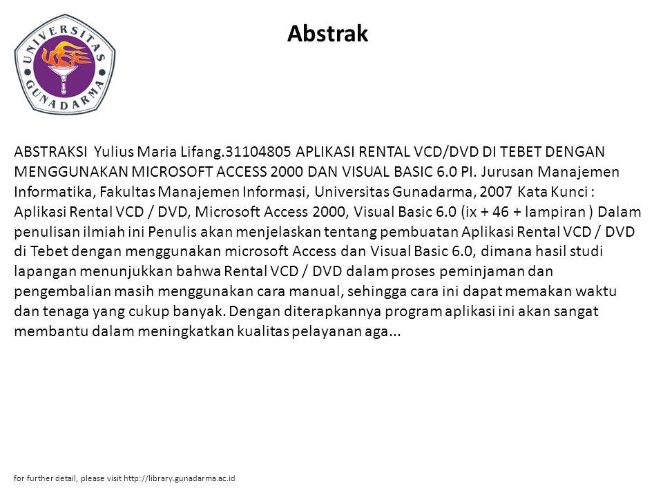 Abstrak ABSTRAKSI Yulius Maria Lifang.31104805 APLIKASI RENTAL VCD/DVD DI TEBET DENGAN MENGGUNAKAN MICROSOFT ACCESS 2000 DAN VISUAL BASIC 6.0 PI.