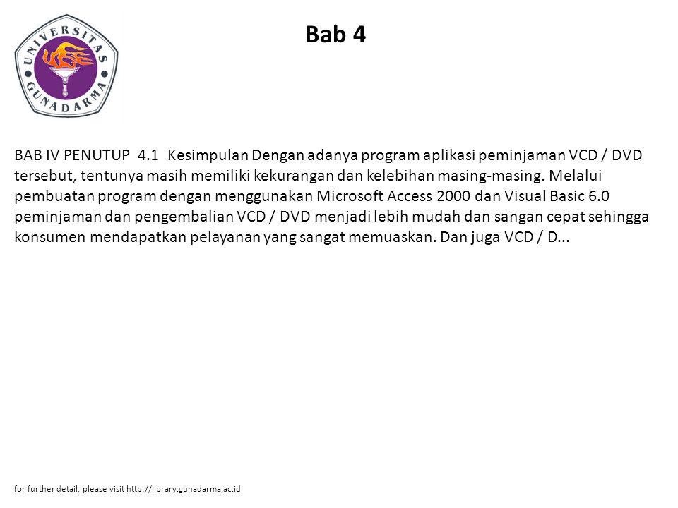 Bab 4 BAB IV PENUTUP 4.1 Kesimpulan Dengan adanya program aplikasi peminjaman VCD / DVD tersebut, tentunya masih memiliki kekurangan dan kelebihan masing-masing.