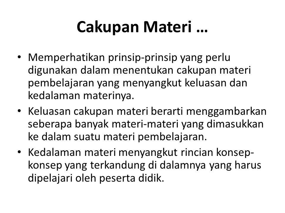 Cakupan Materi … Memperhatikan prinsip-prinsip yang perlu digunakan dalam menentukan cakupan materi pembelajaran yang menyangkut keluasan dan kedalama