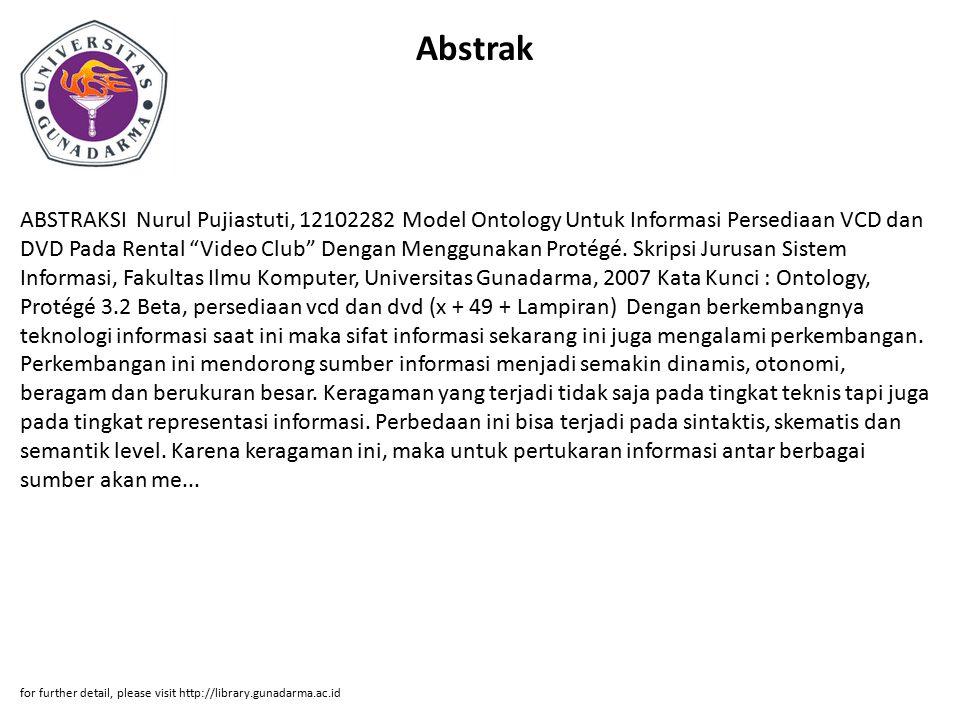 Abstrak ABSTRAKSI Nurul Pujiastuti, 12102282 Model Ontology Untuk Informasi Persediaan VCD dan DVD Pada Rental Video Club Dengan Menggunakan Protégé.