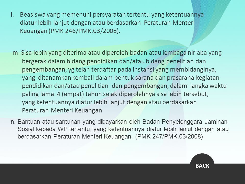l.Beasiswa yang memenuhi persyaratan tertentu yang ketentuannya diatur lebih lanjut dengan atau berdasarkan Peraturan Menteri Keuangan (PMK 246/PMK.03
