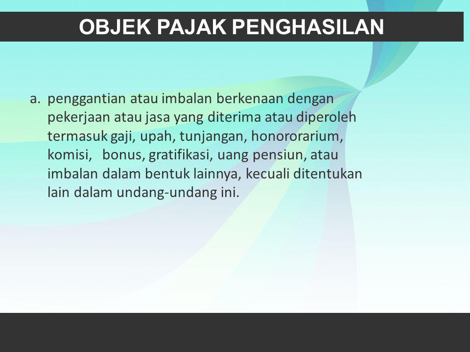 OBJEK PAJAK PENGHASILAN b.hadiah dari undian atau pekerjaan atau kegiatan dan penghargaan c.