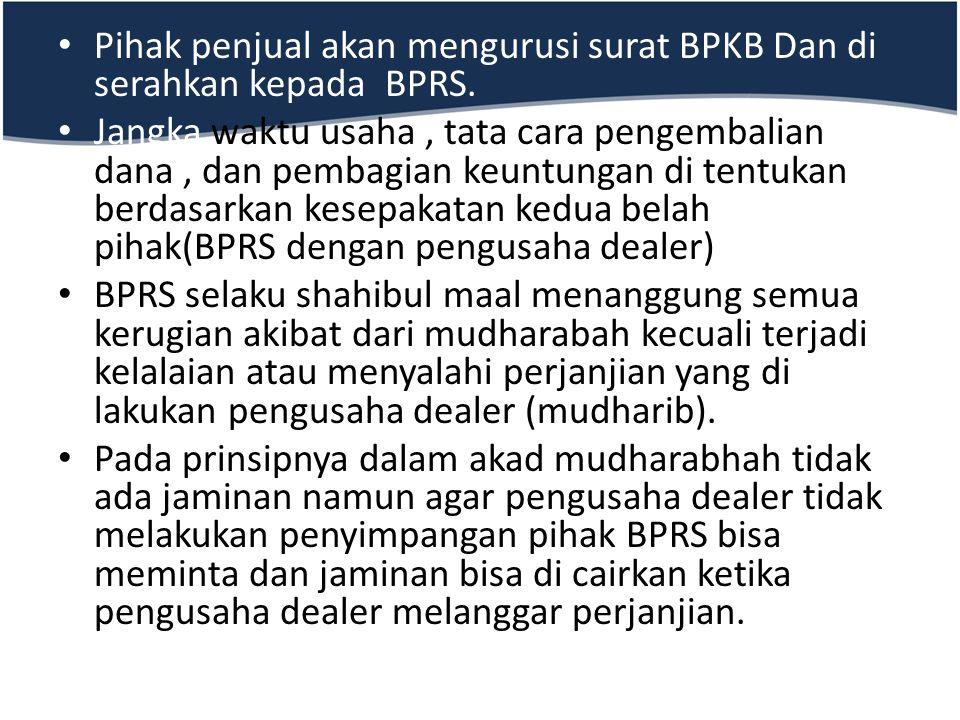 Pihak penjual akan mengurusi surat BPKB Dan di serahkan kepada BPRS.