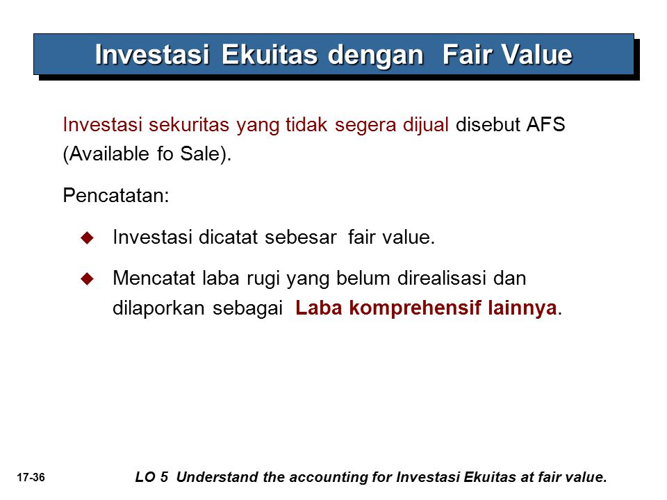 17-36 Investasi Ekuitas dengan Fair Value LO 5 Understand the accounting for Investasi Ekuitas at fair value.