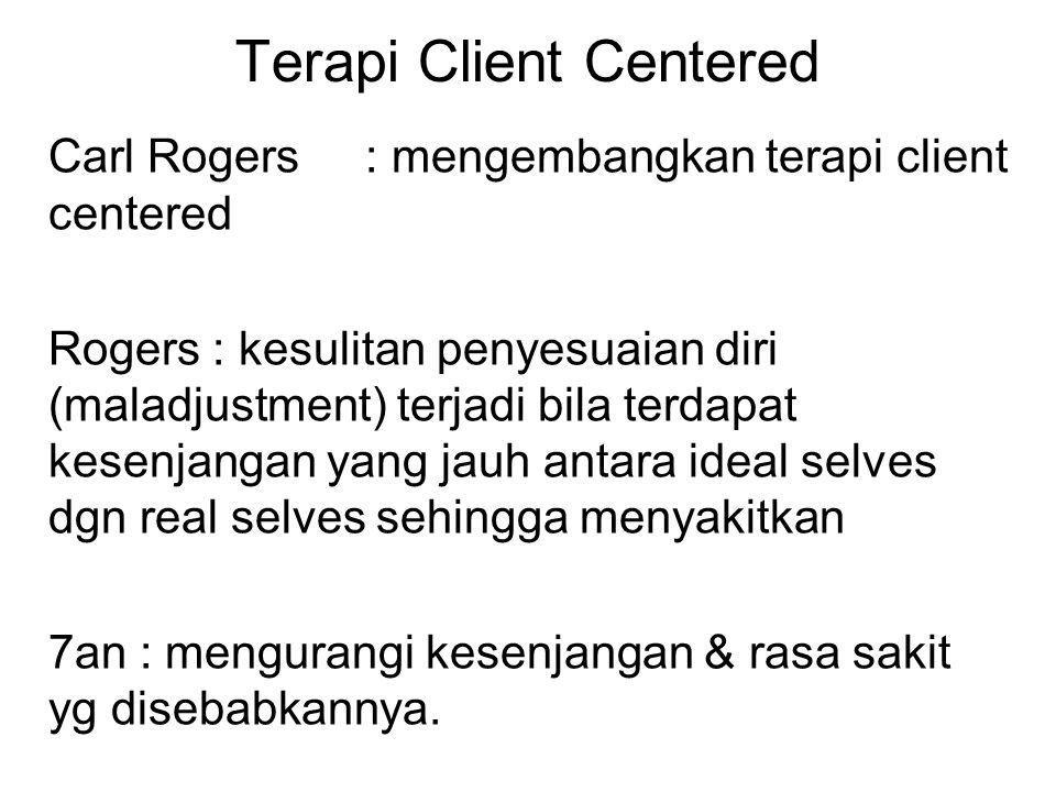 Terapi Client Centered Carl Rogers: mengembangkan terapi client centered Rogers : kesulitan penyesuaian diri (maladjustment) terjadi bila terdapat kes