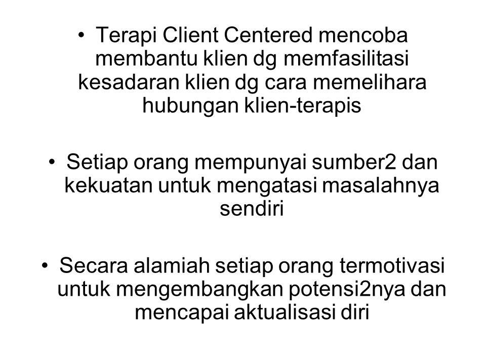 Terapi Client Centered mencoba membantu klien dg memfasilitasi kesadaran klien dg cara memelihara hubungan klien-terapis Setiap orang mempunyai sumber