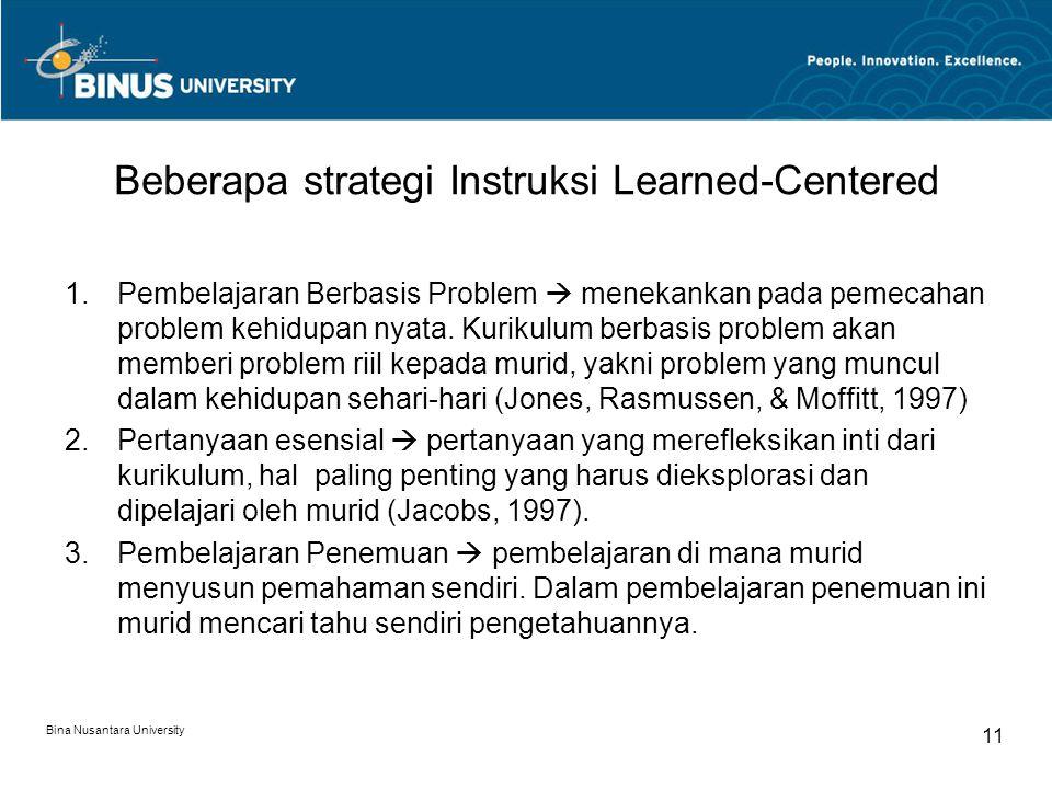 Bina Nusantara University 11 Beberapa strategi Instruksi Learned-Centered 1.Pembelajaran Berbasis Problem  menekankan pada pemecahan problem kehidupa