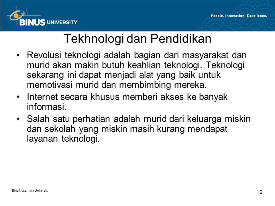 Bina Nusantara University 12 Tekhnologi dan Pendidikan Revolusi teknologi adalah bagian dari masyarakat dan murid akan makin butuh keahlian teknologi.