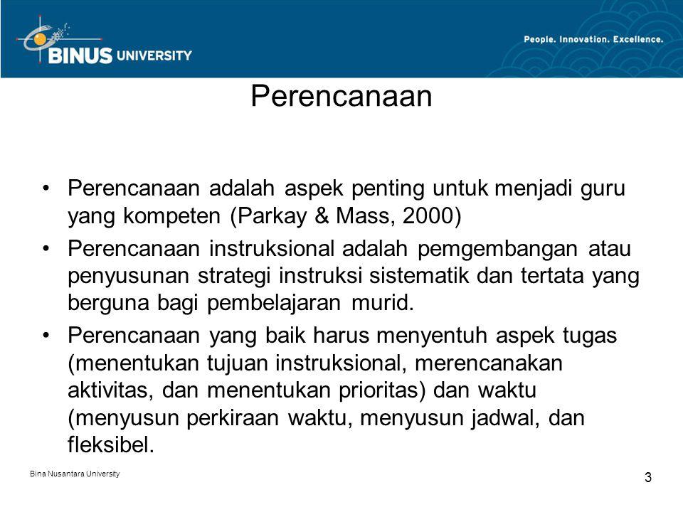 Bina Nusantara University 3 Perencanaan Perencanaan adalah aspek penting untuk menjadi guru yang kompeten (Parkay & Mass, 2000) Perencanaan instruksio
