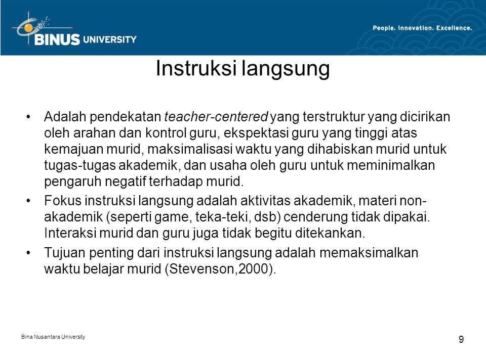 Bina Nusantara University 9 Instruksi langsung Adalah pendekatan teacher-centered yang terstruktur yang dicirikan oleh arahan dan kontrol guru, ekspek