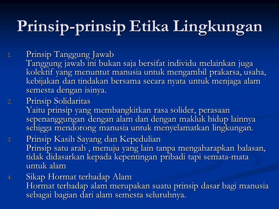 Prinsip-prinsip Etika Lingkungan 1.