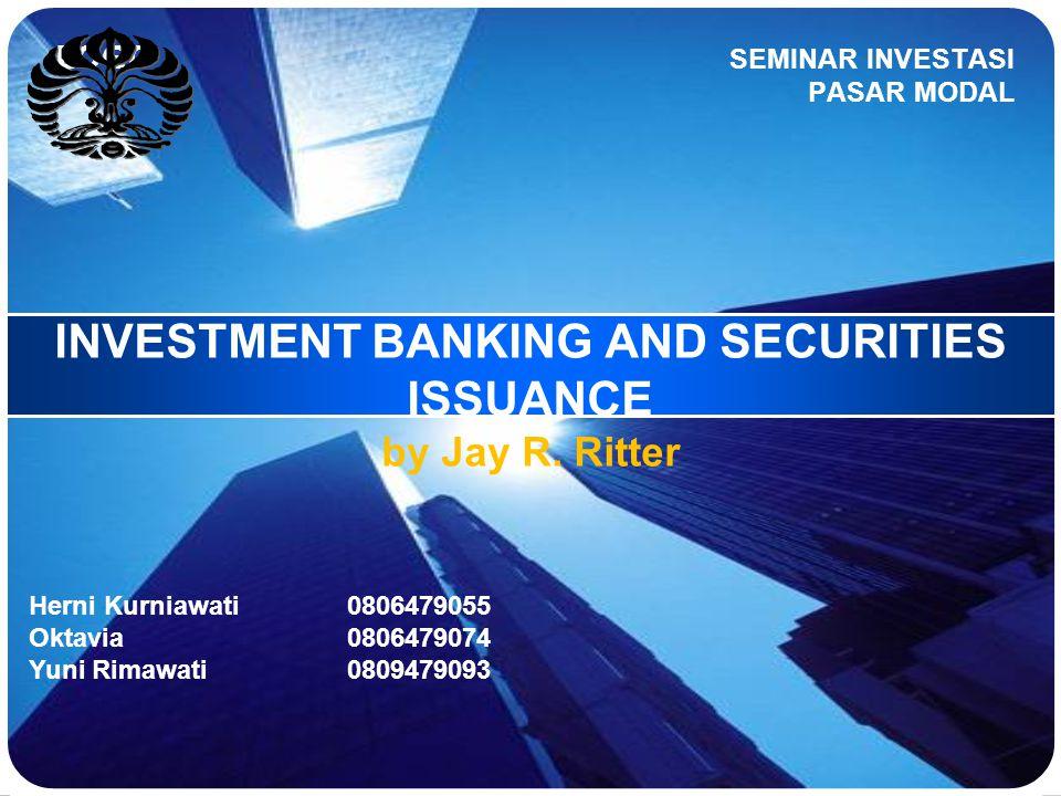 LOGO INVESTMENT BANKING AND SECURITIES ISSUANCE by Jay R. Ritter SEMINAR INVESTASI PASAR MODAL Herni Kurniawati0806479055 Oktavia0806479074 Yuni Rimaw