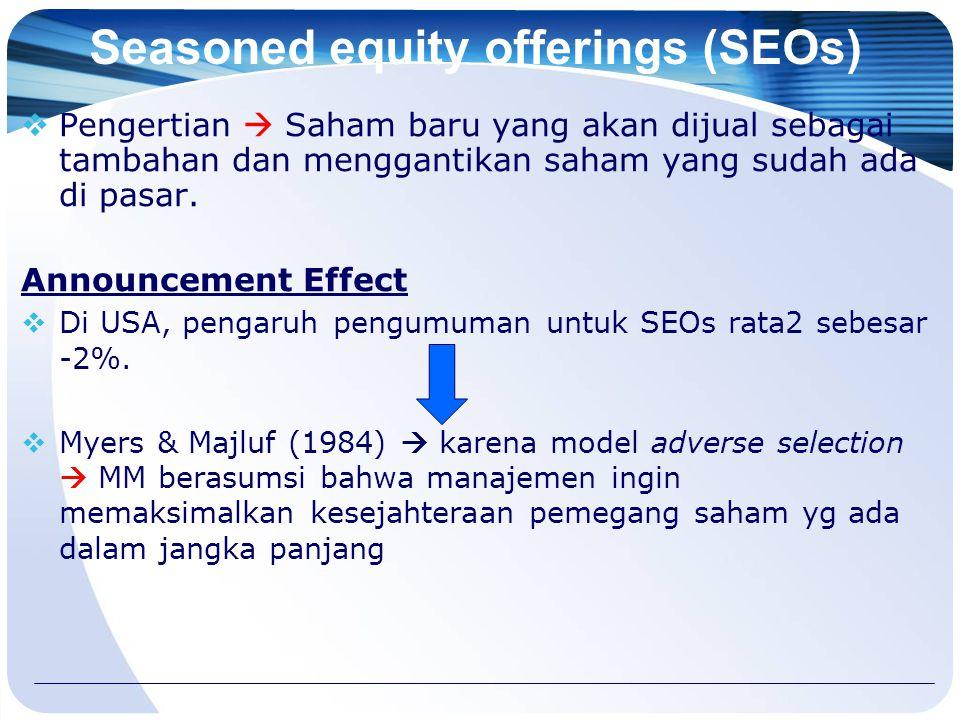 Seasoned equity offerings (SEOs)  Pengertian  Saham baru yang akan dijual sebagai tambahan dan menggantikan saham yang sudah ada di pasar. Announcem