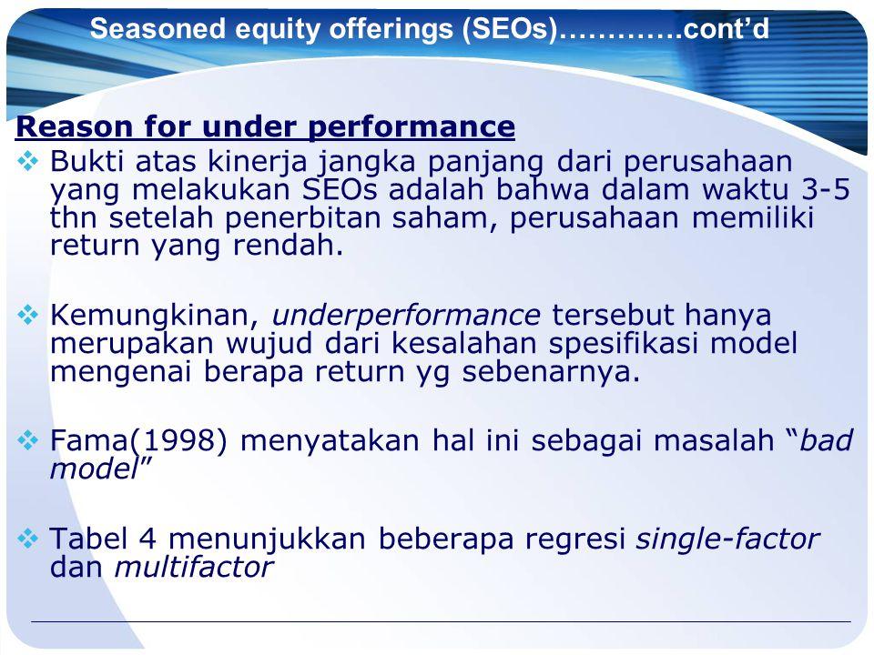 Seasoned equity offerings (SEOs)………….cont'd Reason for under performance  Bukti atas kinerja jangka panjang dari perusahaan yang melakukan SEOs adalah bahwa dalam waktu 3-5 thn setelah penerbitan saham, perusahaan memiliki return yang rendah.
