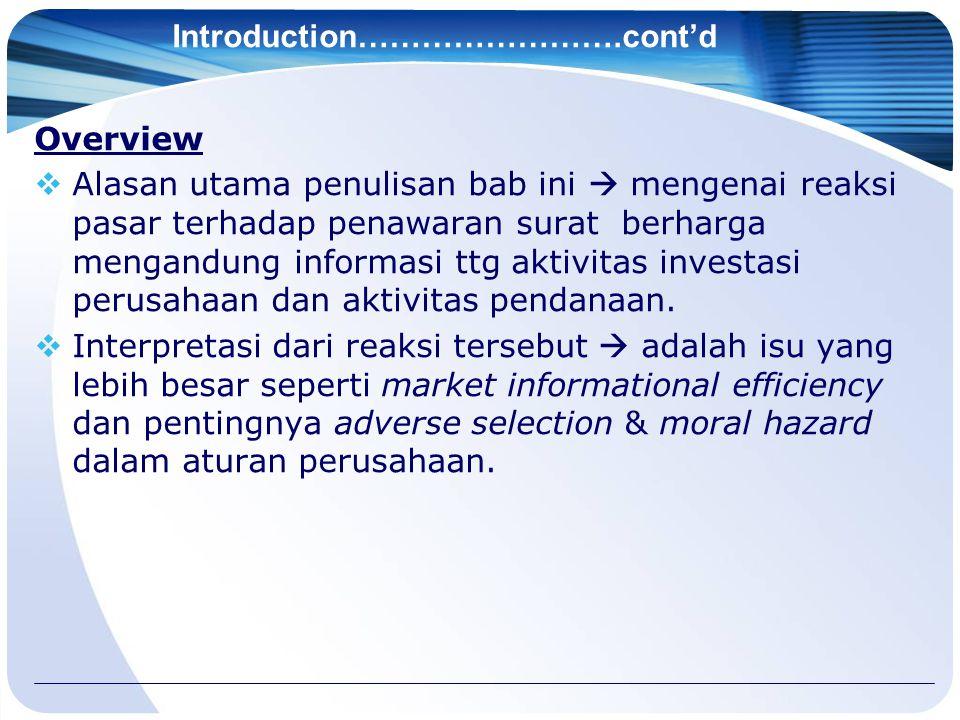 Introduction…………………….cont'd Overview  Alasan utama penulisan bab ini  mengenai reaksi pasar terhadap penawaran surat berharga mengandung informasi t
