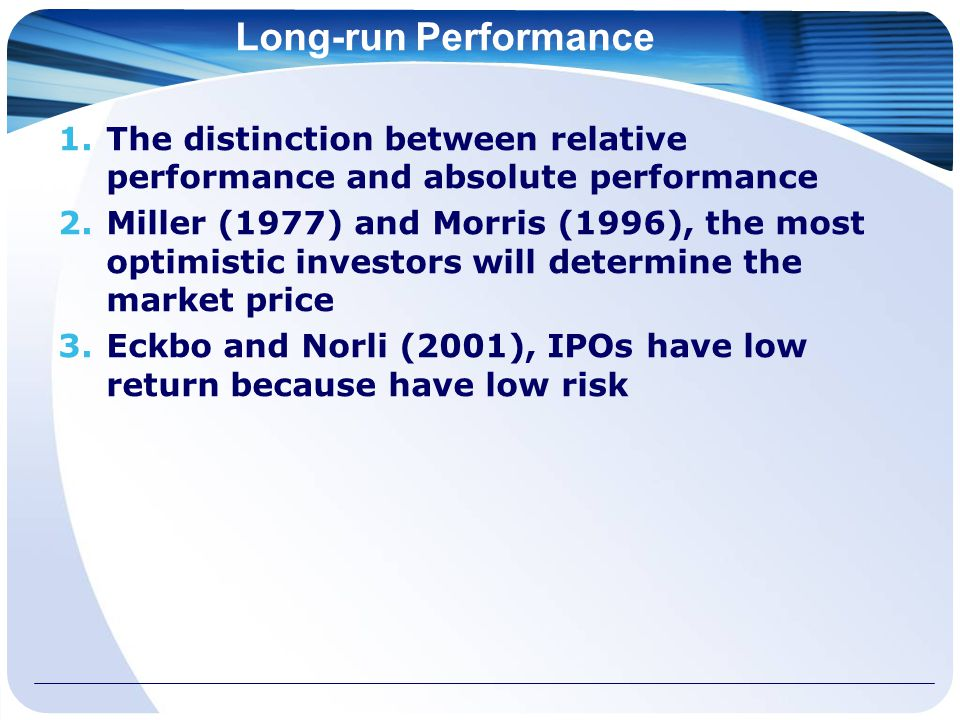 Long-run Performance 1.The distinction between relative performance and absolute performance 2.Miller (1977) and Morris (1996), the most optimistic in