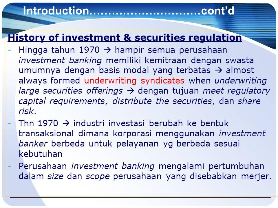 Introduction…………………………cont'd History of investment & securities regulation -Hingga tahun 1970  hampir semua perusahaan investment banking memiliki ke