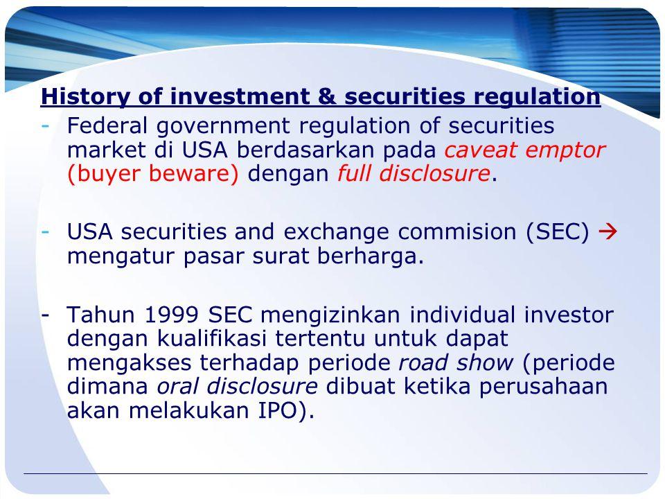 History of investment & securities regulation -Federal government regulation of securities market di USA berdasarkan pada caveat emptor (buyer beware) dengan full disclosure.