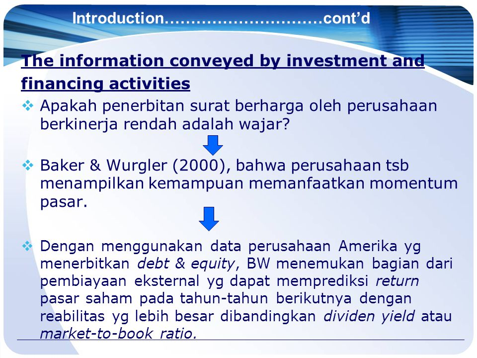 Introduction…………………………cont'd The information conveyed by investment and financing activities  Apakah penerbitan surat berharga oleh perusahaan berkinerja rendah adalah wajar.
