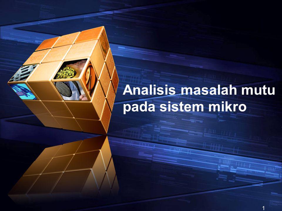 Analisis masalah mutu pada sistem mikro 1