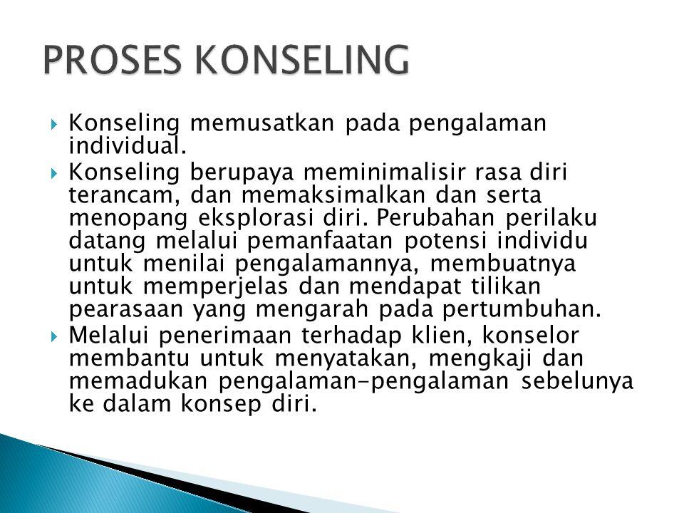  Konseling memusatkan pada pengalaman individual.  Konseling berupaya meminimalisir rasa diri terancam, dan memaksimalkan dan serta menopang eksplor